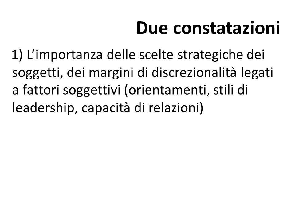 Due constatazioni 1) L'importanza delle scelte strategiche dei soggetti, dei margini di discrezionalità legati a fattori soggettivi (orientamenti, sti