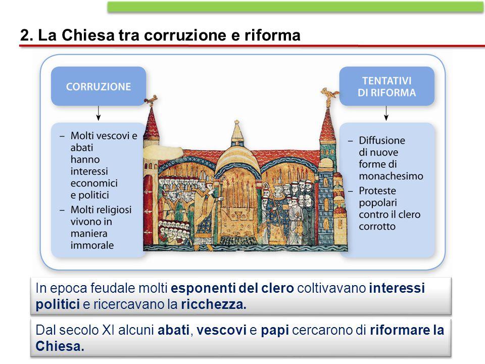 In epoca feudale molti esponenti del clero coltivavano interessi politici e ricercavano la ricchezza. Dal secolo XI alcuni abati, vescovi e papi cerca