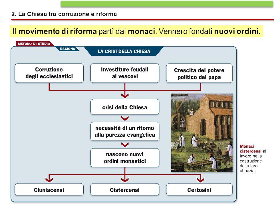 Il movimento di riforma partì dai monaci. Vennero fondati nuovi ordini. 2. La Chiesa tra corruzione e riforma