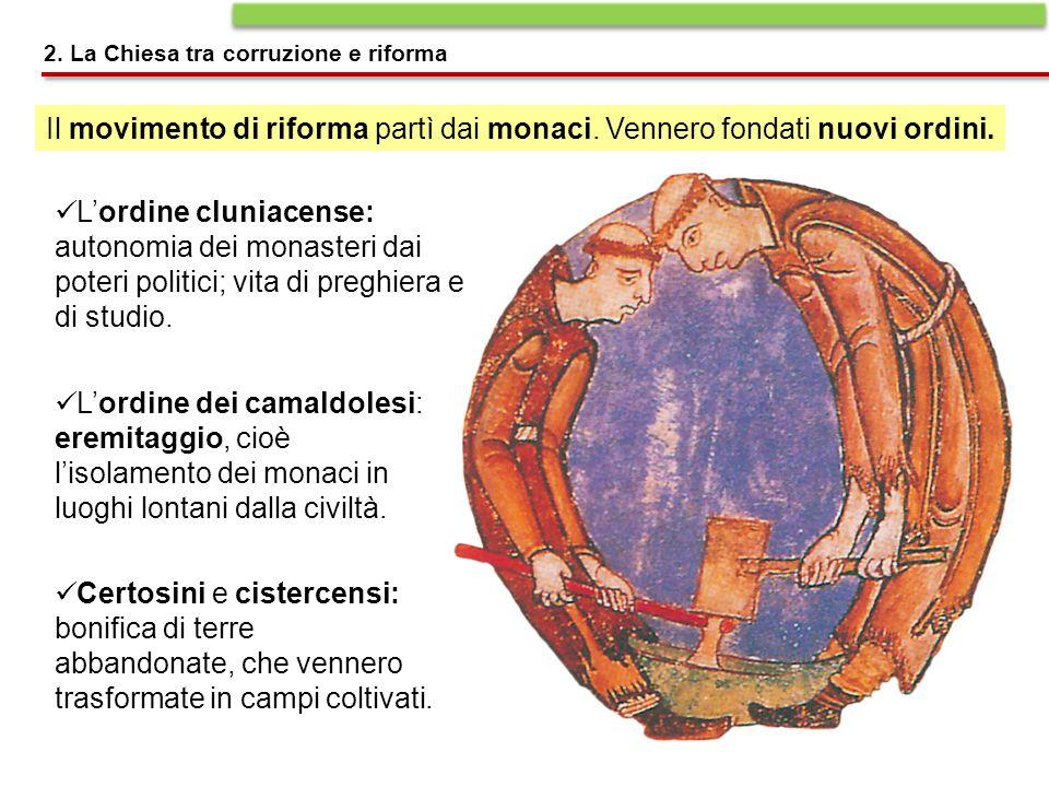 Il movimento di riforma partì dai monaci. Vennero fondati nuovi ordini. L'ordine cluniacense: autonomia dei monasteri dai poteri politici; vita di pre