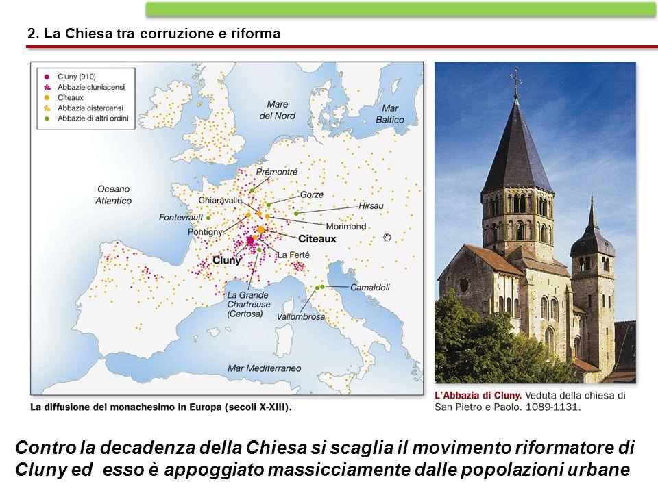 Contro la decadenza della Chiesa si scaglia il movimento riformatore di Cluny ed esso è appoggiato massicciamente dalle popolazioni urbane