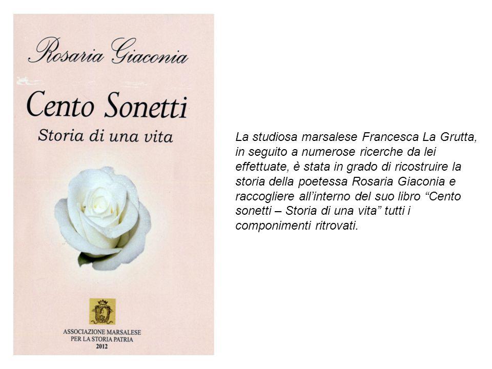 La studiosa marsalese Francesca La Grutta, in seguito a numerose ricerche da lei effettuate, è stata in grado di ricostruire la storia della poetessa