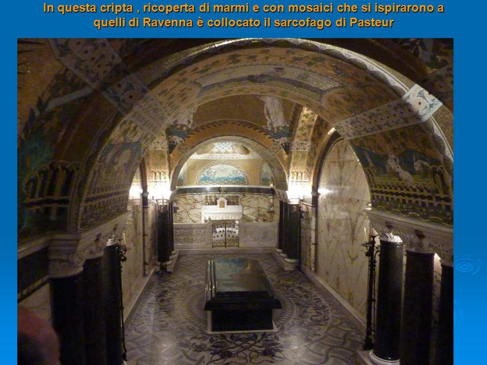 In questa cripta, ricoperta di marmi e con mosaici che si ispirarono a quelli di Ravenna è collocato il sarcofago di Pasteur
