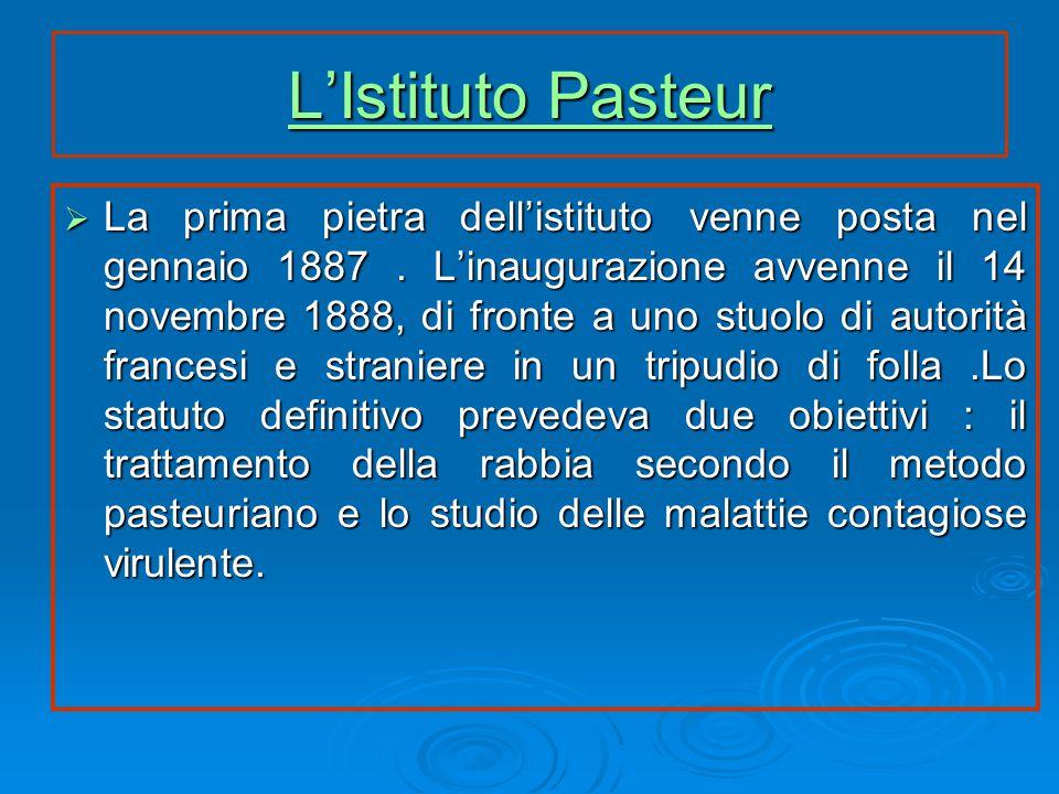 L'Istituto Pasteur L'Istituto Pasteur  La prima pietra dell'istituto venne posta nel gennaio 1887.