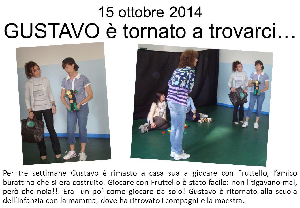 15 ottobre 2014 GUSTAVO è tornato a trovarci… Per tre settimane Gustavo è rimasto a casa sua a giocare con Fruttello, l'amico burattino che si era cos