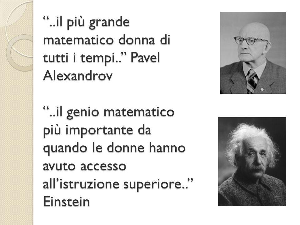 """""""..il più grande matematico donna di tutti i tempi.."""" Pavel Alexandrov """"..il genio matematico più importante da quando le donne hanno avuto accesso al"""