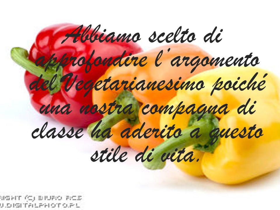 Abbiamo scelto di approfondire l'argomento del Vegetarianesimo poiché una nostra compagna di classe ha aderito a questo stile di vita.