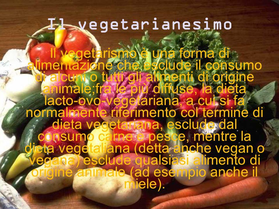 Il vegetarianesimo Il vegetarismo è una forma di alimentazione che esclude il consumo di alcuni o tutti gli alimenti di origine animale;fra le più diffuse, la dieta lacto-ovo-vegetariana, a cui si fa normalmente riferimento col termine di dieta vegetariana, esclude dal consumo carne e pesce, mentre la dieta vegetaliana (detta anche vegan o vegana) esclude qualsiasi alimento di origine animale (ad esempio anche il miele).
