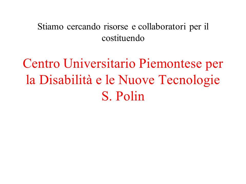 Stiamo cercando risorse e collaboratori per il costituendo Centro Universitario Piemontese per la Disabilità e le Nuove Tecnologie S. Polin