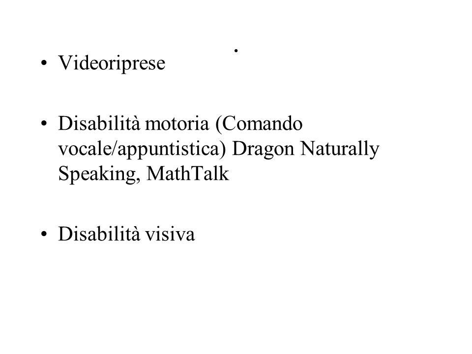 . Videoriprese Disabilità motoria (Comando vocale/appuntistica) Dragon Naturally Speaking, MathTalk Disabilità visiva