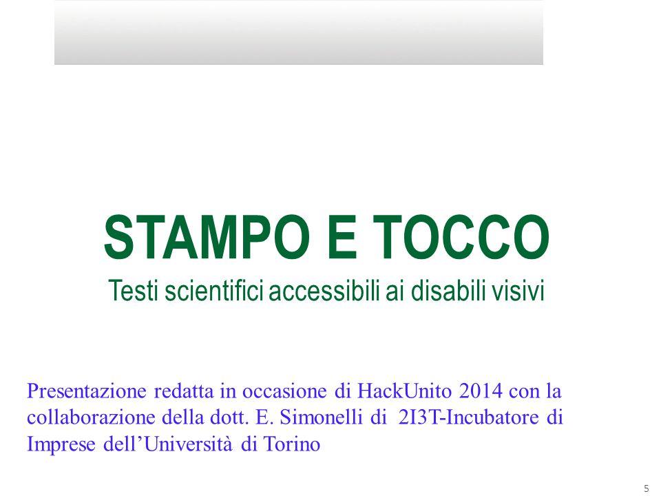 5 STAMPO E TOCCO Testi scientifici accessibili ai disabili visivi Presentazione redatta in occasione di HackUnito 2014 con la collaborazione della dot