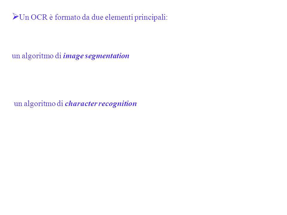  Un OCR è formato da due elementi principali: un algoritmo di image segmentation un algoritmo di character recognition
