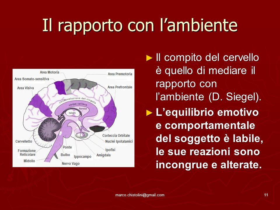 Il rapporto con l'ambiente ► Il compito del cervello è quello di mediare il rapporto con l'ambiente (D. Siegel). ► L'equilibrio emotivo e comportament