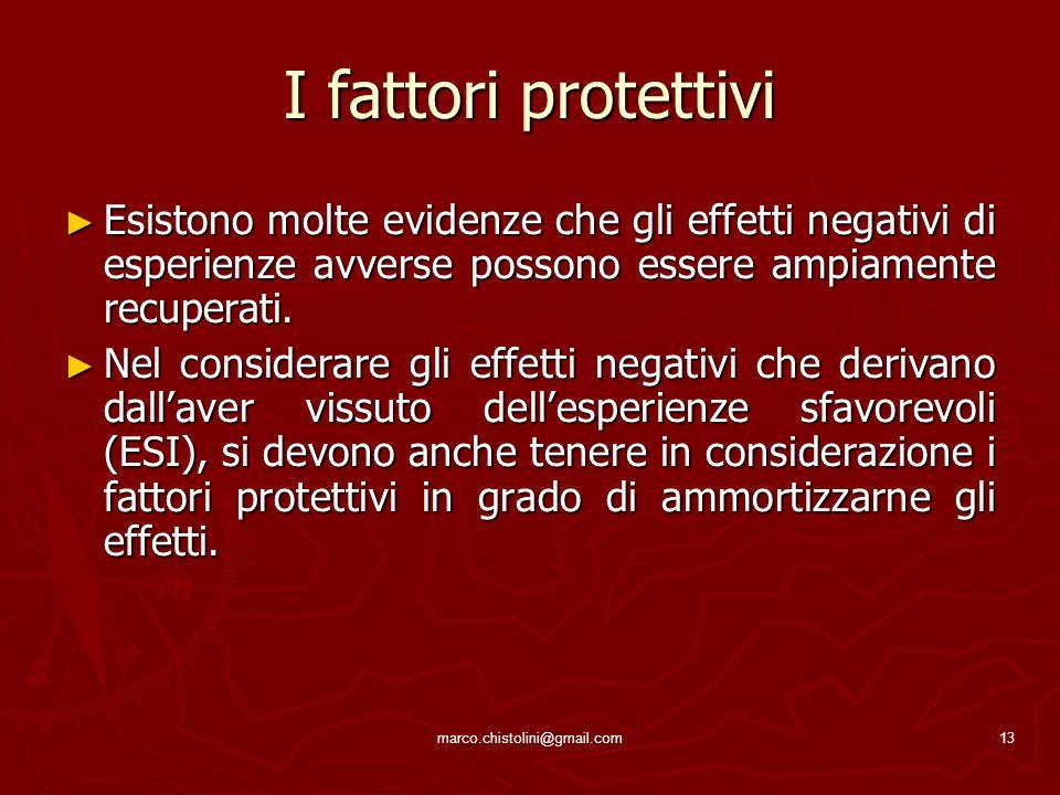 marco.chistolini@gmail.com13 I fattori protettivi ► Esistono molte evidenze che gli effetti negativi di esperienze avverse possono essere ampiamente r