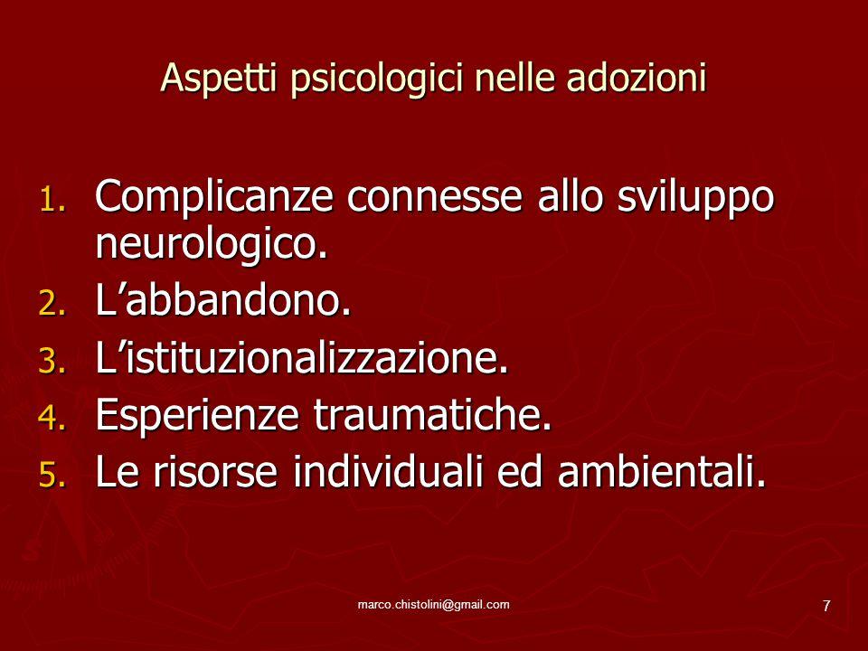 7 Aspetti psicologici nelle adozioni 1. Complicanze connesse allo sviluppo neurologico. 2. L'abbandono. 3. L'istituzionalizzazione. 4. Esperienze trau