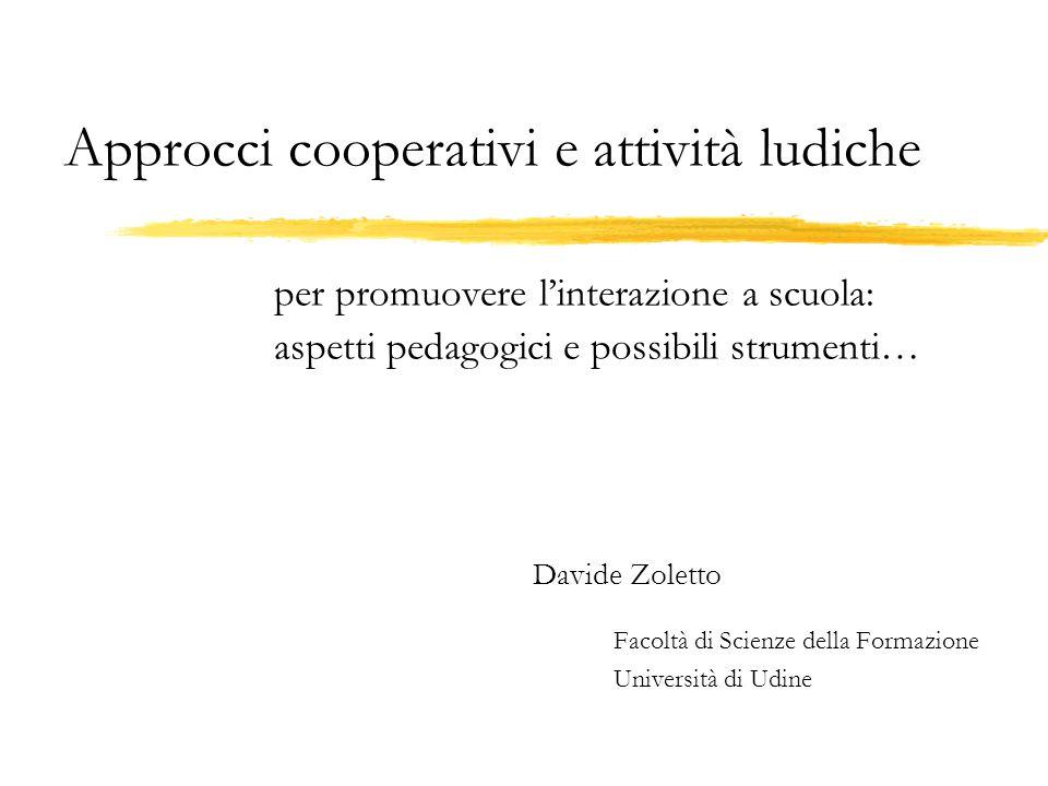 Approcci cooperativi e attività ludiche per promuovere l'interazione a scuola: aspetti pedagogici e possibili strumenti… Davide Zoletto Facoltà di Sci