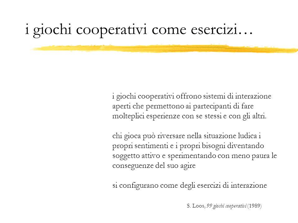 i giochi cooperativi come esercizi… i giochi cooperativi offrono sistemi di interazione aperti che permettono ai partecipanti di fare molteplici esper
