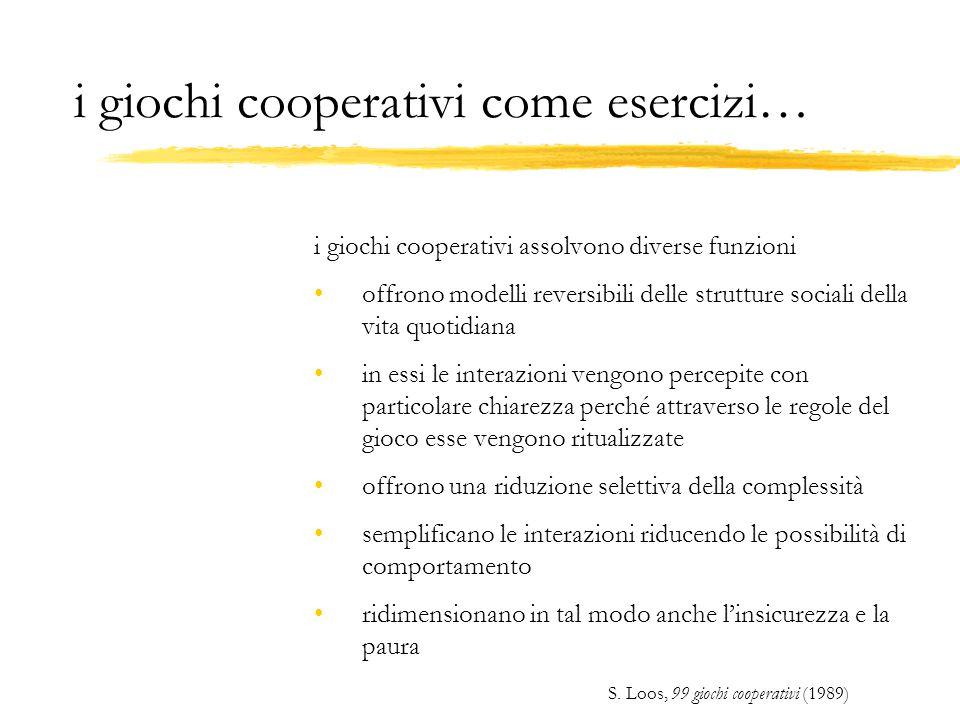 i giochi cooperativi come esercizi… i giochi cooperativi assolvono diverse funzioni offrono modelli reversibili delle strutture sociali della vita quo
