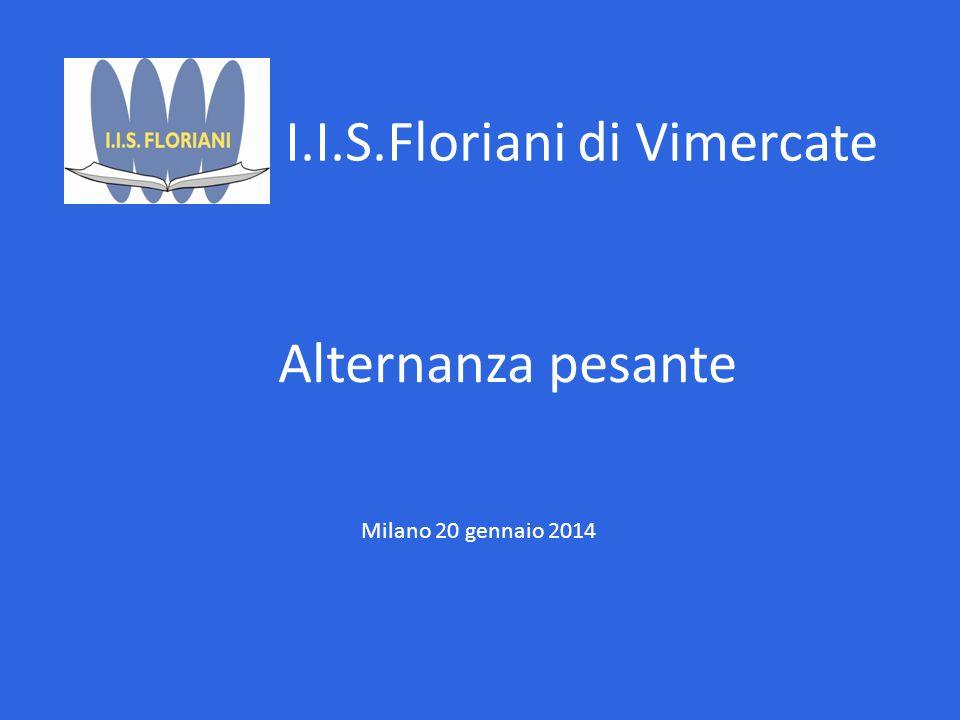 I.I.S.Floriani di Vimercate Alternanza pesante Milano 20 gennaio 2014