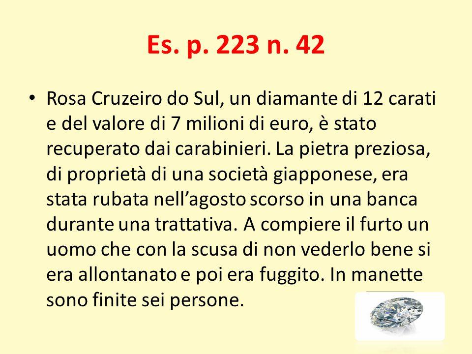 Es. p. 223 n. 42 Rosa Cruzeiro do Sul, un diamante di 12 carati e del valore di 7 milioni di euro, è stato recuperato dai carabinieri. La pietra prezi