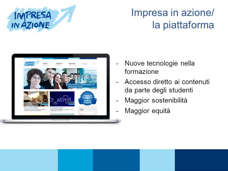 Impresa in azione/ la piattaforma -Nuove tecnologie nella formazione -Accesso diretto ai contenuti da parte degli studenti -Maggior sostenibilità -Mag