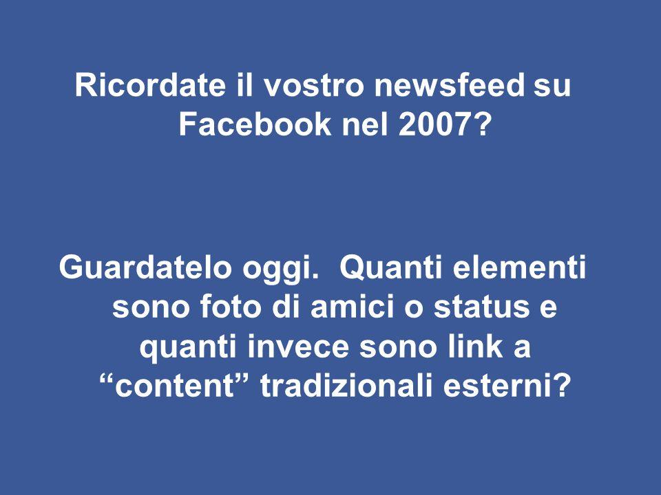 """Ricordate il vostro newsfeed su Facebook nel 2007? Guardatelo oggi. Quanti elementi sono foto di amici o status e quanti invece sono link a """"content"""""""