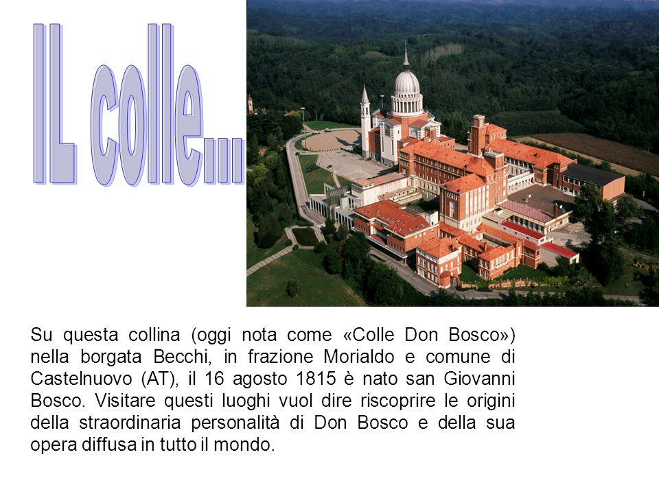 Su questa collina (oggi nota come «Colle Don Bosco») nella borgata Becchi, in frazione Morialdo e comune di Castelnuovo (AT), il 16 agosto 1815 è nato san Giovanni Bosco.