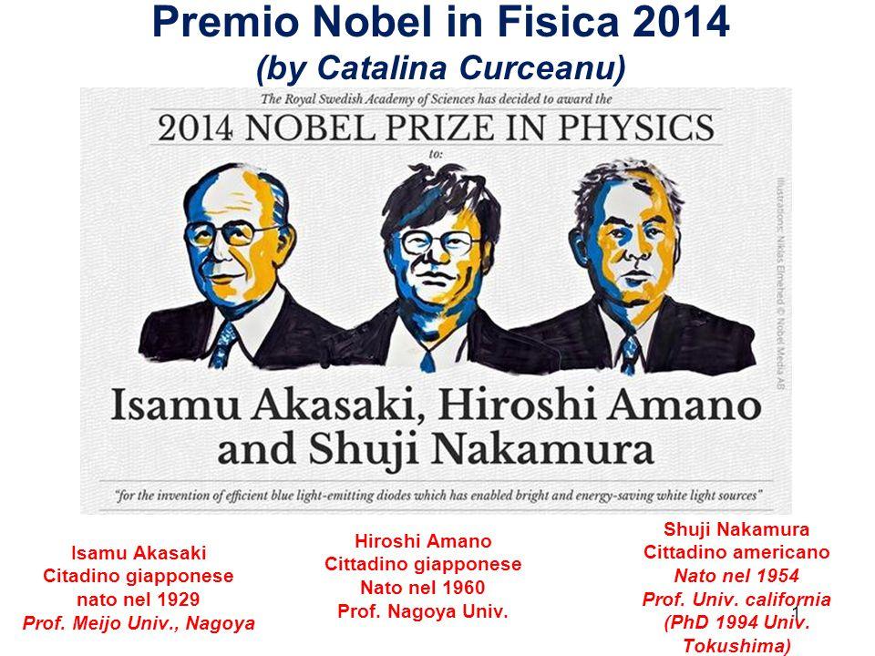 1 Premio Nobel in Fisica 2014 (by Catalina Curceanu) Isamu Akasaki Citadino giapponese nato nel 1929 Prof. Meijo Univ., Nagoya Hiroshi Amano Cittadino