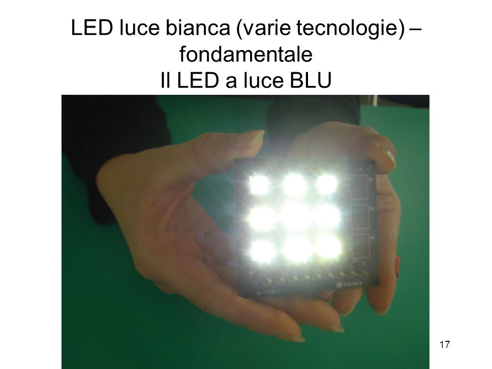 17 LED luce bianca (varie tecnologie) – fondamentale Il LED a luce BLU
