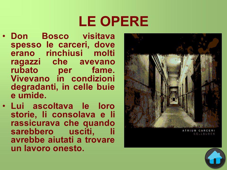LE OPERE Don Bosco visitava spesso le carceri, dove erano rinchiusi molti ragazzi che avevano rubato per fame.