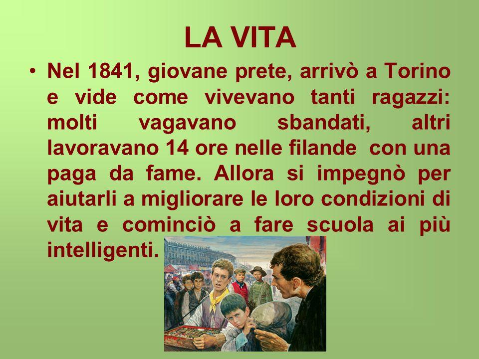 LA VITA Nell aprile 1846 aprì a Valdocco, in una casa ('casa Pinardi') vicina alla Chiesa di san Francesco di Sales, il primo oratorio, dove accoglieva a tempo pieno tanti giovani senza casa, ne sfamava molti altri e provvedeva alla crescita spirituale di tutti.