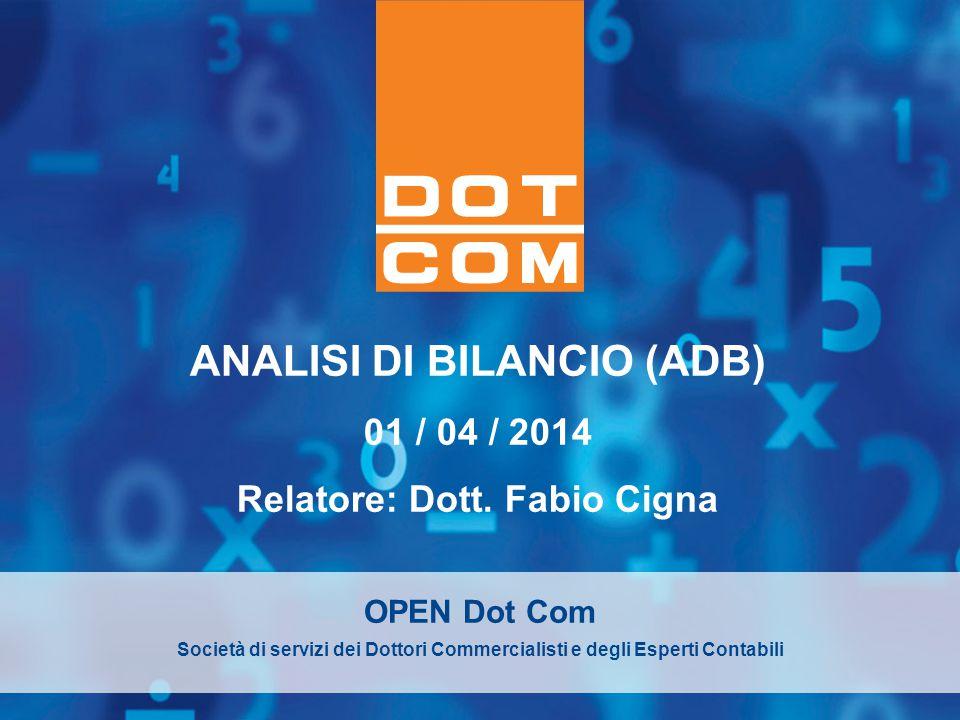 Servizio: Nome servizioPag. 1 ANALISI DI BILANCIO (ADB) 01 / 04 / 2014 Relatore: Dott. Fabio Cigna OPEN Dot Com Società di servizi dei Dottori Commerc
