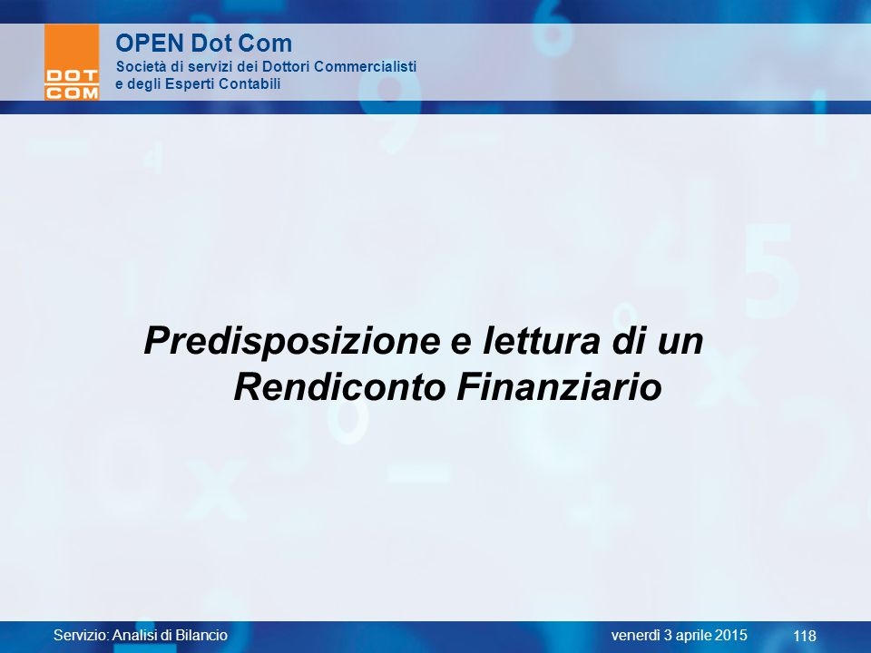 Servizio: Analisi di Bilancio 118 venerdì 3 aprile 2015 OPEN Dot Com Società di servizi dei Dottori Commercialisti e degli Esperti Contabili Predispos