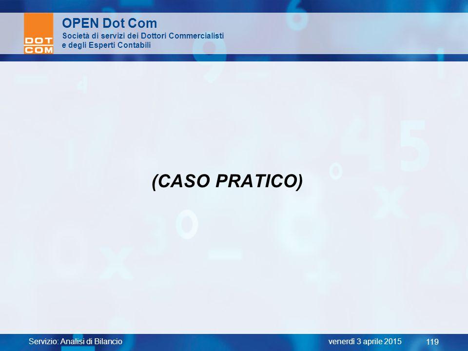 Servizio: Analisi di Bilancio 119 venerdì 3 aprile 2015 OPEN Dot Com Società di servizi dei Dottori Commercialisti e degli Esperti Contabili (CASO PRA
