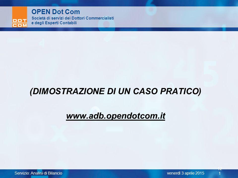 Servizio: Analisi di Bilancio 12 1 venerdì 3 aprile 2015 OPEN Dot Com Società di servizi dei Dottori Commercialisti e degli Esperti Contabili (DIMOSTR