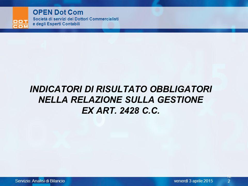 Servizio: Analisi di Bilancio 12 2 venerdì 3 aprile 2015 OPEN Dot Com Società di servizi dei Dottori Commercialisti e degli Esperti Contabili INDICATO
