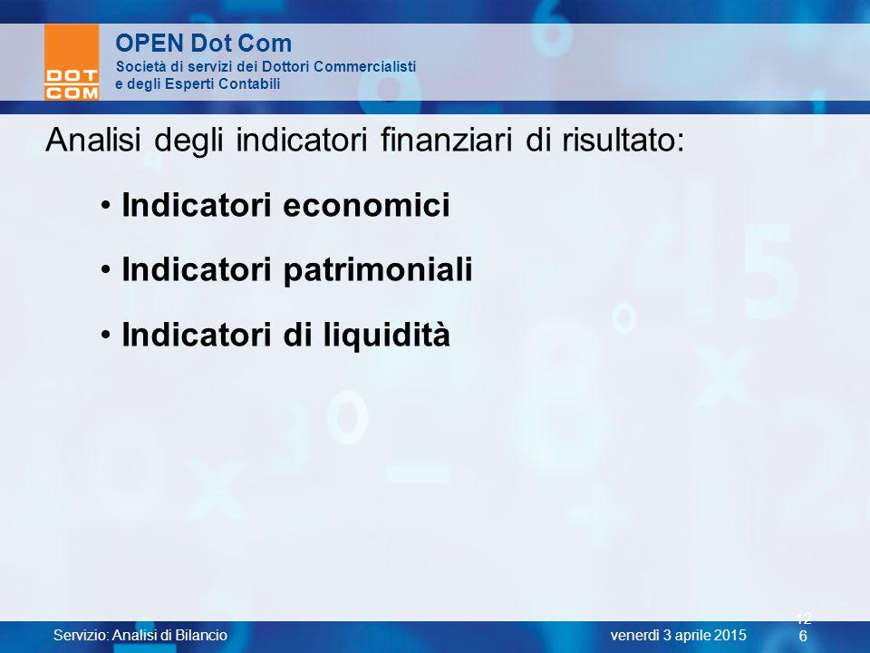 Servizio: Analisi di Bilancio 12 6 venerdì 3 aprile 2015 OPEN Dot Com Società di servizi dei Dottori Commercialisti e degli Esperti Contabili Analisi