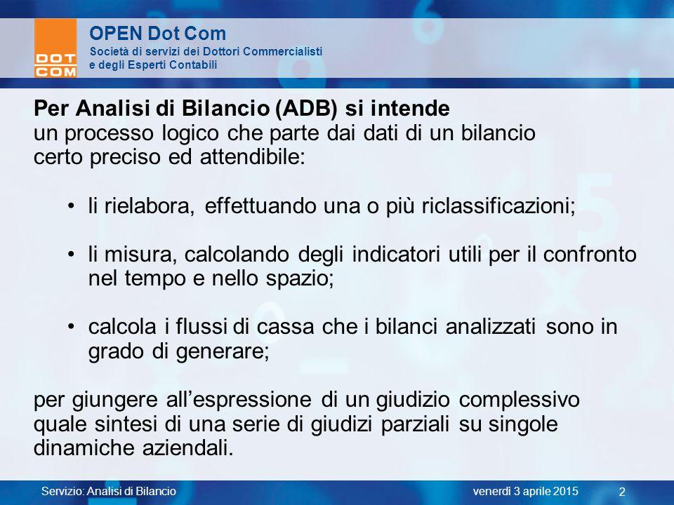 Servizio: Analisi di Bilancio 2 venerdì 3 aprile 2015 OPEN Dot Com Società di servizi dei Dottori Commercialisti e degli Esperti Contabili Per Analisi