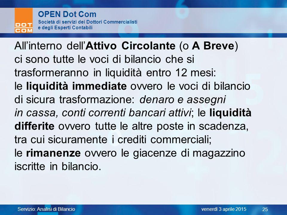 Servizio: Analisi di Bilancio 25 venerdì 3 aprile 2015 OPEN Dot Com Società di servizi dei Dottori Commercialisti e degli Esperti Contabili All'intern