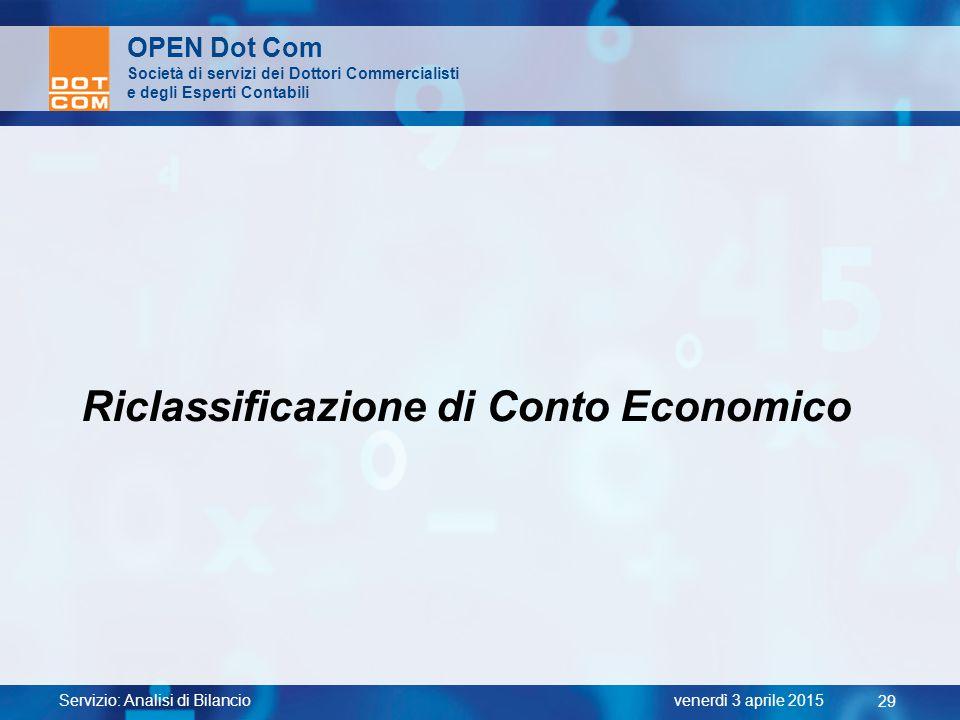 Servizio: Analisi di Bilancio 29 venerdì 3 aprile 2015 OPEN Dot Com Società di servizi dei Dottori Commercialisti e degli Esperti Contabili Riclassifi
