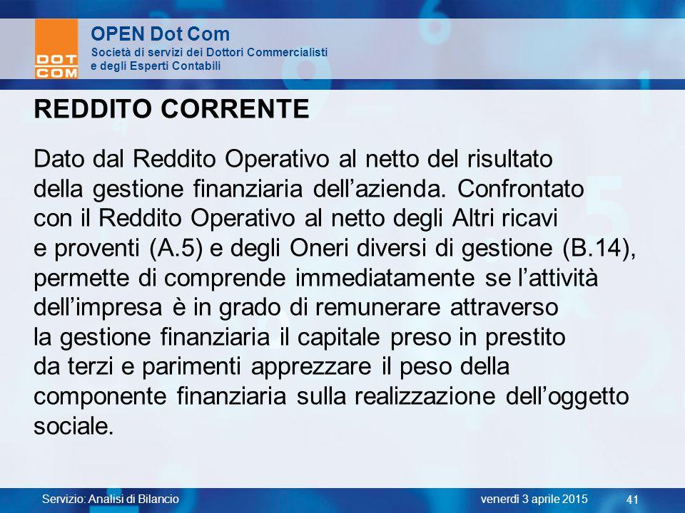 Servizio: Analisi di Bilancio 41 venerdì 3 aprile 2015 OPEN Dot Com Società di servizi dei Dottori Commercialisti e degli Esperti Contabili REDDITO CO