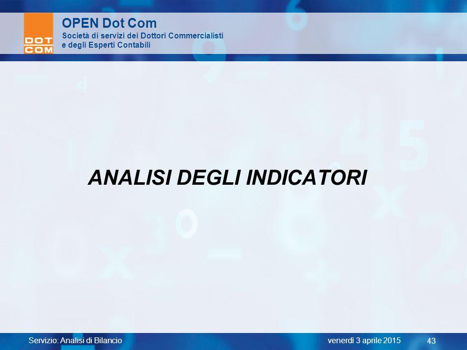 Servizio: Analisi di Bilancio 43 venerdì 3 aprile 2015 OPEN Dot Com Società di servizi dei Dottori Commercialisti e degli Esperti Contabili ANALISI DE