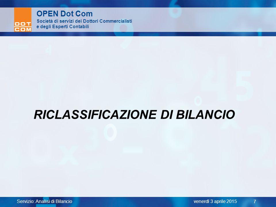 Servizio: Analisi di Bilancio 7 venerdì 3 aprile 2015 OPEN Dot Com Società di servizi dei Dottori Commercialisti e degli Esperti Contabili RICLASSIFIC