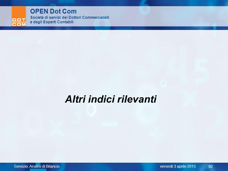 Servizio: Analisi di Bilancio 92 venerdì 3 aprile 2015 OPEN Dot Com Società di servizi dei Dottori Commercialisti e degli Esperti Contabili Altri indi
