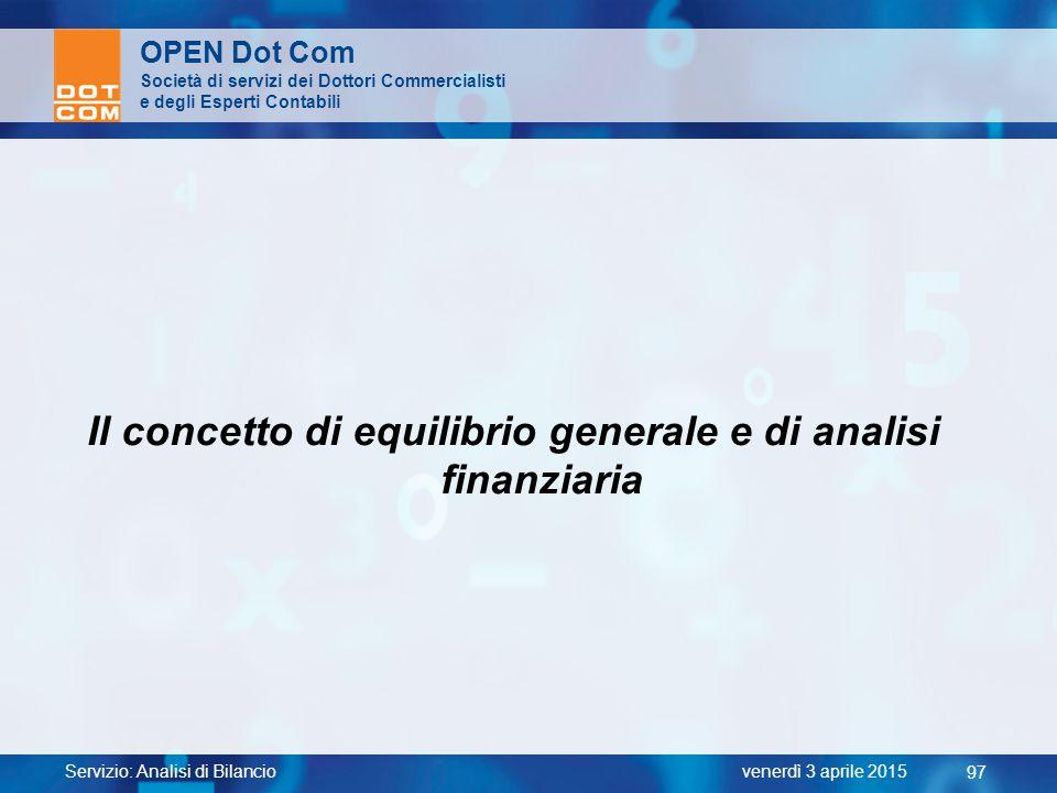 Servizio: Analisi di Bilancio 97 venerdì 3 aprile 2015 OPEN Dot Com Società di servizi dei Dottori Commercialisti e degli Esperti Contabili Il concett