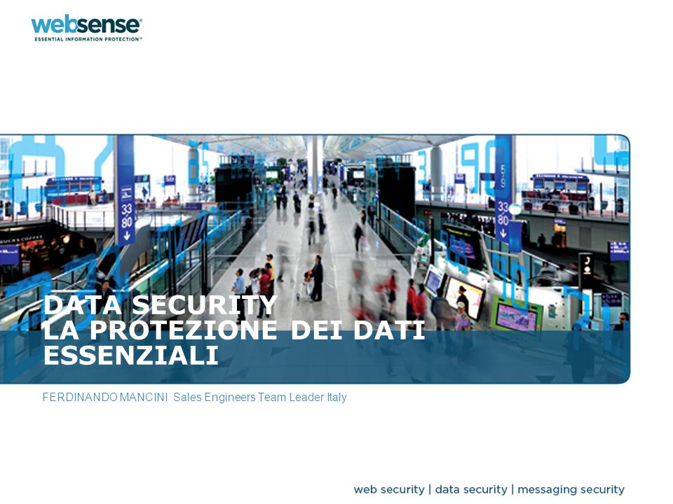 DATA SECURITY LA PROTEZIONE DEI DATI ESSENZIALI FERDINANDO MANCINI Sales Engineers Team Leader Italy