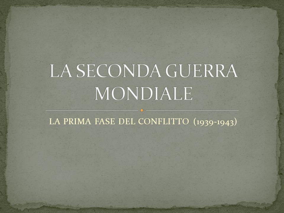 LA PRIMA FASE DEL CONFLITTO (1939-1943)
