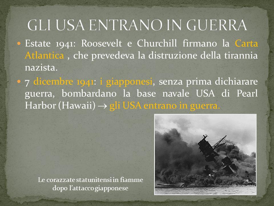 Estate 1941: Roosevelt e Churchill firmano la Carta Atlantica, che prevedeva la distruzione della tirannia nazista. 7 dicembre 1941: i giapponesi, sen