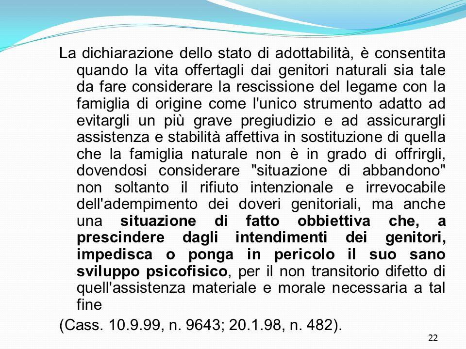 22 La dichiarazione dello stato di adottabilità, è consentita quando la vita offertagli dai genitori naturali sia tale da fare considerare la rescissi