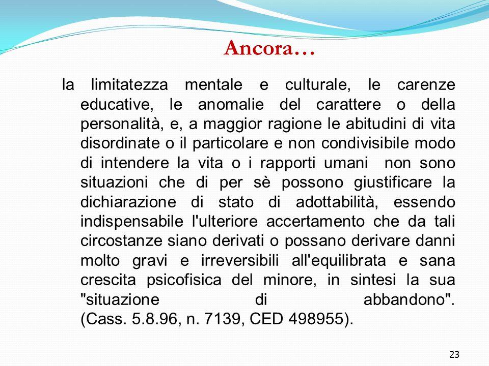 23 Ancora… la limitatezza mentale e culturale, le carenze educative, le anomalie del carattere o della personalità, e, a maggior ragione le abitudini